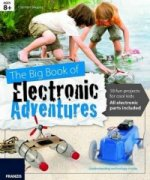 Big Book of Design: Electronic Adventures: 18 Fun Projects for Cool Kids