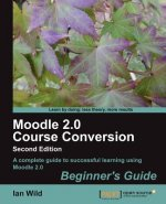 Moodle 2.0 Course Conversion Beginner's Guide