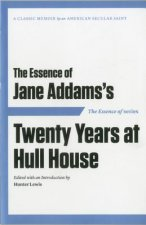 Essence of . . . Jane Addams S Twenty Years at Hull House