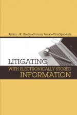 Litigating with Electronically Stored Information
