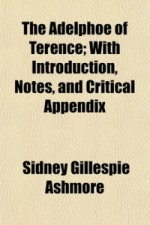 Adelphoe of Terence; With Introduction, Notes, and Critical Appendix