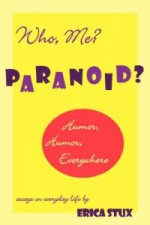 Who, Me? Paranoid? Humor, Humor Everywhere