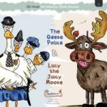 Geese Police and Lucy the Juicy Moose