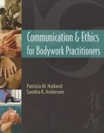 Communication and Ethics for Bodywork Practitioners 1e