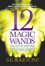 12 Magic Wands: the Art of Meeting Life's Challenges