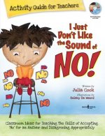 I Just Dont Like the Sound of No! Activity Guide for Teachers