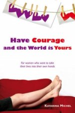 Have Courage and the World is Yours