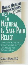 User's Guide to Natural and Safe Pain Relief