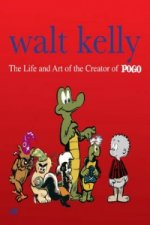Walt Kelly the Life and Art of the Creator of Pogo