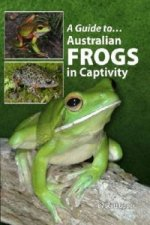 Guide To Australian Frogs In Captivity