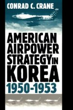 American Airpower Strategy in Korea, 1950-53