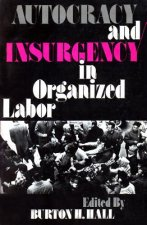 Autocracy and Insurgency in Organized Labor