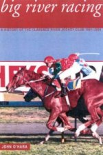Big River Racing: a History of the Clarence River Jockey Club 1861-2001