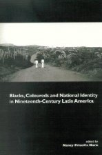 Blacks, Coloureds and National Identity in Nineteenth-century Latin America