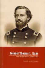Colonel Thomas L Kane and the Mormons 1846-1883