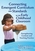 Connecting Emergent Curriculum and Standards in the Early Childhood Classroom