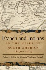 French and Indians in the Heart of North America, 1630-1815