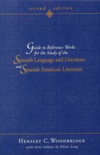 Guide to Reference Works for the Study of the Spanish Language and Literature and Spanish American Literature