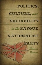 Politics, Culture and Sociability in the Basque Nationalist Party