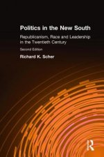 Politics in the New South: Republicanism, Race and Leadership in the Twentieth Century