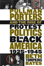 Pullman Porters and the Rise of Protest Politics in Black America 1925-1945