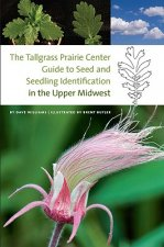 Tallgrass Prairie Center Guide to Seed and Seedling Identification in the Upper Midwest