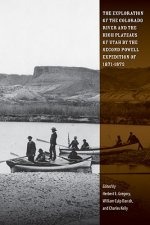 Exploration of the Colorado River and the High Plateaus of Utah by the Second Powell Expedition of 1871-1872