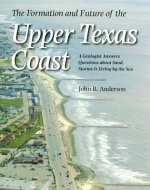Formation and Future of the Upper Texas Coast