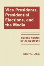 Vice Presidents, Presidential Elections and the Media