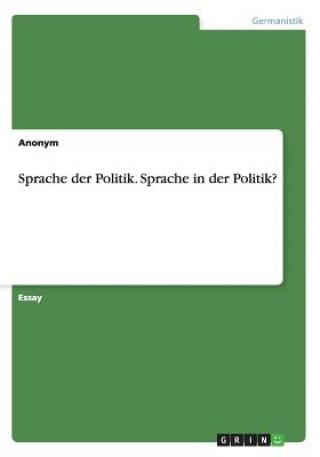 Sprache der Politik. Sprache in der Politik?