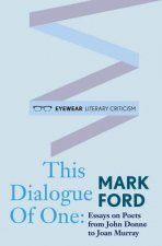Dialogue of One: Essays on Poets from John Donne to Joan Murray