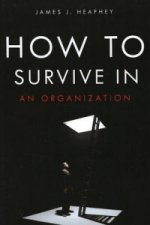 How to Survive in an Organization