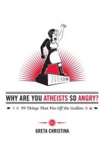 Why are You Atheists So Angry?