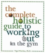 Complete Holistic Guide to Working Out in the Gym
