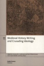 Medieval History Writing and Crusading Ideology