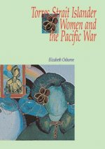 Torres Strait Islander Women and the Pacific War