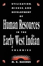 Utilization, Misuse & Development of Human Resources in the Early West Indian Colonies