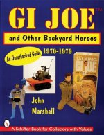 GI Joe and Other Backyard Heroes 1970-1979