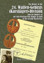 History of the 24 Waffen-Gebirgs (Karstjager)-Division Der Ss and the Holders of the Anti-Partisan War Badge in Gold in the Second World War