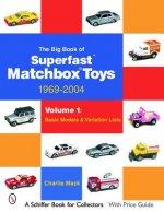 Big Book of Matchbox Superfast Toys: 1969-2004: Vol 1: Basic Models and Variation Lists