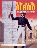 Uniforms of the Alamo and the Texas Revolution and the Men Who Wore Them