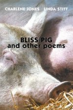 Bliss Pig and Other Poems