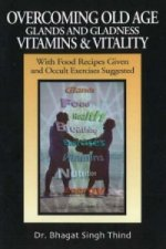Overcoming Old Age, Glands and Gladness, Vitamins and Vitality