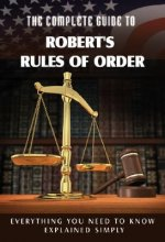 Complete Guide to Robert's Rules of Order Made Easy