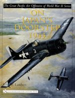 Great Pacific Air Offensive of World War II: Vol Three: On Japan's Doorstep 1945