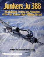 Junkers Ju 388: Develment, Testing and Production of the Last Junkers High-Altitude Aircraft