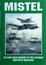 Mistel: The Piggy-Back Aircraft of the Luftwaffe