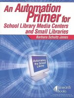 Automation Primer for School Library Media Centers and Small Libraries