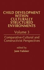 Child Development Within Culturally Structured Environments, Volume 3: Comparative-Cultural and Constructivist Perspectives