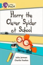 Collins Big Cat - Harry the Clever Spider at School